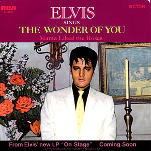 Classic 45 Record: The Wonder Of You/ Mama Liked The Roses by Elvis Presley (RCA 9835, 1970)
