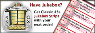 Classic 45s can provide jukebox strips with your order!