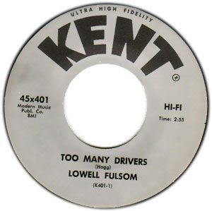 Classic 45 Record: Too Many Drivers/ Key To My Heart by Lowell Fulsom (Kent 401, 1964)