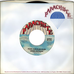 Classic 45 Record: Spank Your Blank Blank by Morris Jefferson (Parachute 504, 1977)