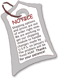 Notice! Shipping Options and Prices Temporarily Out of Order... Will be working again soon!